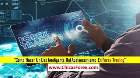 Cómo hacer un uso inteligente del apalancamiento en Forex Trading