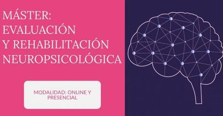 Especialízate con el Máster en Evaluación y Rehabilitación Neuropsicológica (online y presencial)