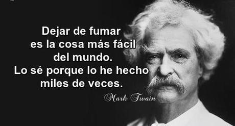 Dejar de fumar es la cosa más fácil del mundo. Lo sé porque lo he hecho miles de veces.  -Mark Twain