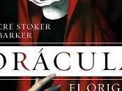 Reseña #321. Drácula. origen, Dacre Stoker J.D. Barker