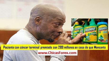 Paciente con cáncer terminal premiado con 289 millones en caso de que Monsanto