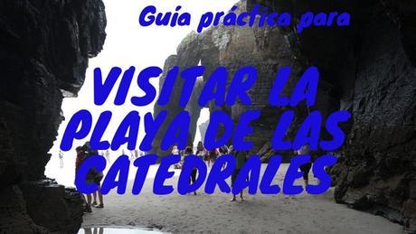 Guía práctica para visitar la Playa de las Catedrales