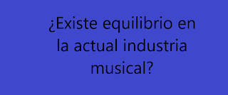 ¿Existe equilibrio en la actual industria musical?