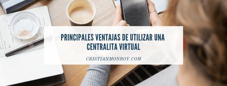 Principales ventajas de utilizar una centralita virtual para tu empresa o negocio