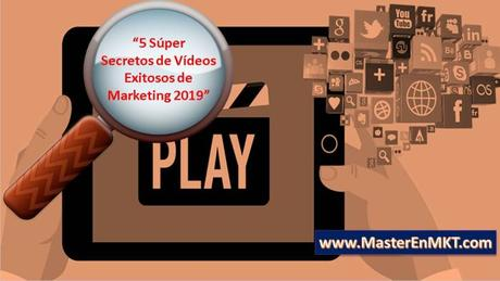 5 Super Secretos de Vídeos Exitosos de Marketing 2019