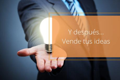 Y después… Vende tus ideas