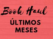 Mega Book Haul: Últimos meses 2018 2019