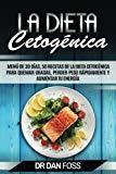 La Dieta Cetogénica: Menú de 30 Días, 50 Recetas de la Dieta Cetogénica Para Quemar Grasas,...