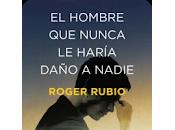 Reseña: hombre nunca haría daño nadie- Roger Rubio