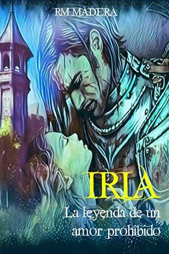 Reseña: IRIA. La leyenda de un amor prohibido - R.M. Madera