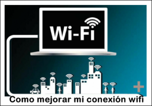 Como Mejorar Mi Conexión Wifi