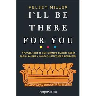 «I'll be there for you» de  Kelsey Miller