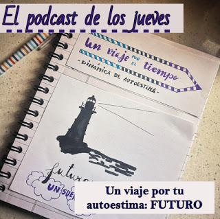 El podcast de los jueves: Un viaje por TU autoestima - Futuro