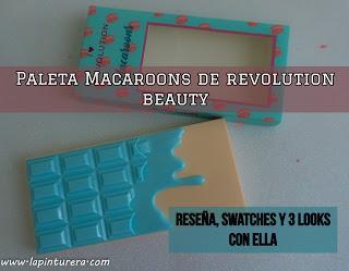 Paleta Macaroons de Revolution Beauty: Reseña, swatches y 3 looks con ella