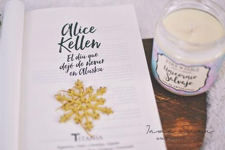 Reseña | El día que dejó de nevar en Alaska (Alice Kellen)