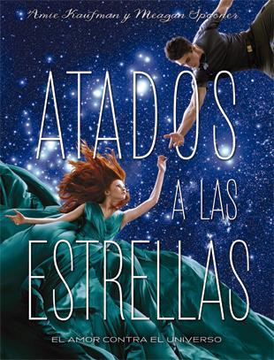 Reseña: ATADOS A LAS ESTRELLAS #1 - Amie Kaufman y Meagan Spooner