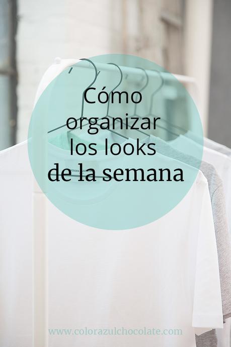 Cómo organizar tus looks para la semana