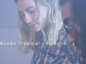 Honolili: Estrena vídeo Mundo Tropical