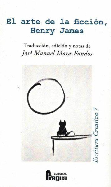 El arte de la ficción, Henry James. Traducción y edición desde la escritura creativa de J. M. Mora-Fandos