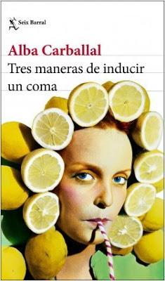 Reseña: Tres maneras de inducir un coma de Alba Carballal (Seix Barral, febrero de 2019)