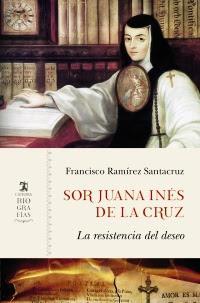 Sor Juana Inés de la Cruz. La resistencia del deseo