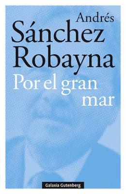 Sánchez Robayna. Por el gran mar