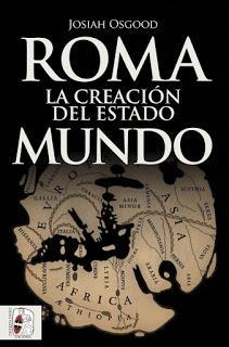 COMO PASAR DE SER UN ESTADO EN CRISIS A POTENCIA MUNDIAL. BREVE RESEÑA DE: ROMA. LA CREACIÓN DEL ESTADO MUNDO