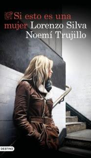 Lorenzo Silva / Noemí Trujillo - Si esto es una Mujer