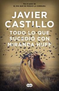 Reseña: TODO LO QUE SUCEDIÓ CON MIRANDA HUFF - Javier Castillo