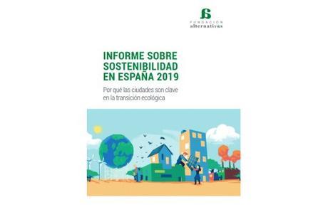 Informe sobre Sostenibilidad en España 2019: ¿Por qué las ciudades son clave en la Transición Ecológica?