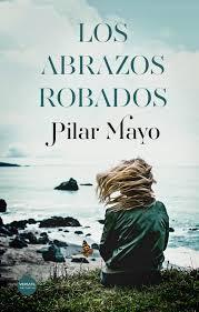 «Los abrazos robados» de Pilar Mayo