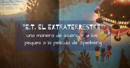 """E.T. El Extraterrestre"", una manera de acercar a los peques a la película de Spielberg"