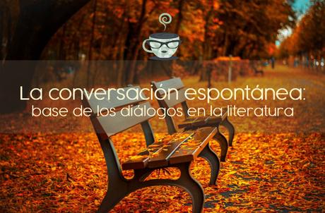 La conversación espontánea: base del diálogo literario