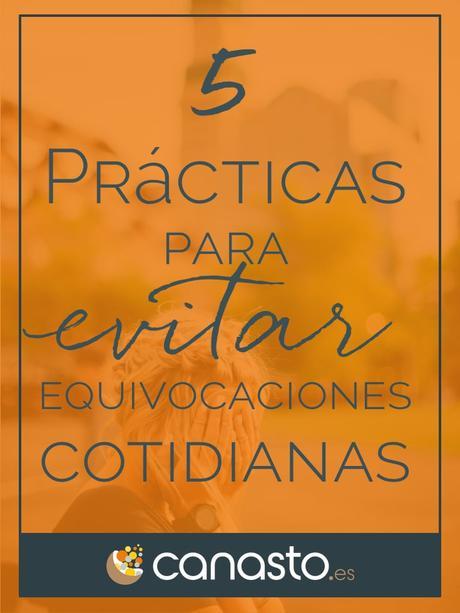 5 Prácticas para evitar equivocaciones cotidianas