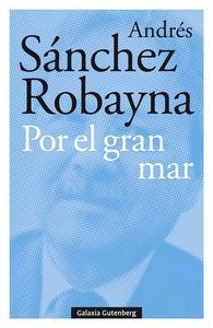 'Por el gran mar' de Andrés Sánchez Robayna