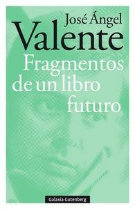'Fragmentos de un libro futuro' de José Ángel Valente