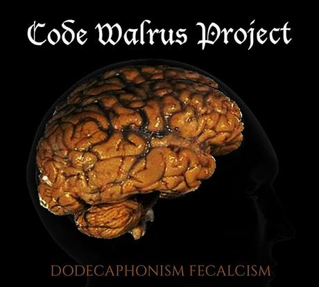 CODE WALRUS PROJECT: DODECAPHONISM FECALCISM