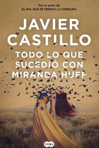 Todo lo que sucedió con Miranda Huff  Javier Castillo