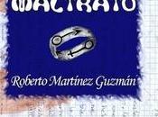 Crítica CARTAS DESDE MALTRATO Roberto Martínez Guzmán
