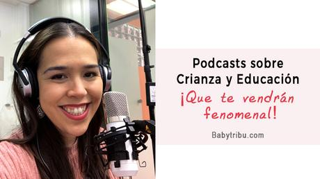 Podcasts sobre Crianza y Educación que te vendrán fenomenal