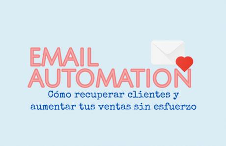 Email Automation: Cómo recuperar clientes y aumentar tus ventas sin esfuerzo