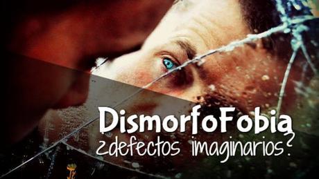 Dismorfofobia o Trastorno dismórfico corporal, ¿defectos imaginarios?