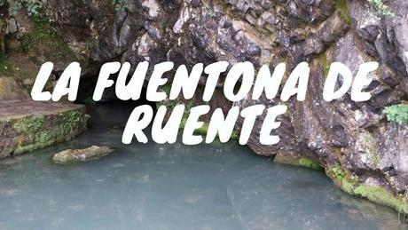 Ruta por Cantabria: La Fuentona de Ruente