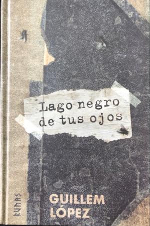 Guillem López: Lago negro de tus ojos
