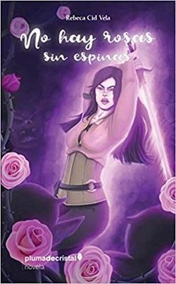 Reseña #348. No hay rosas sin espinas, de Rebeca Cid Vela