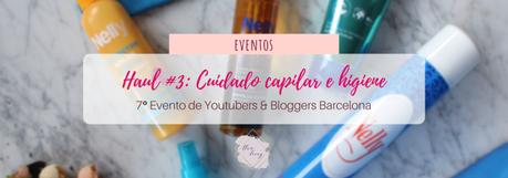 Haul #3 de Youtubers & Bloggers Barcelona: ¡Cuidado capilar e higiene! #7beautybcn