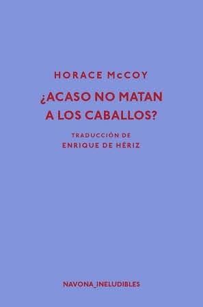 ¿Acaso no matan a los caballos? - Horace McCoy