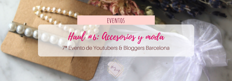 Haul #6 de Youtubers & Bloggers Barcelona: ¡Accesorios y moda! #7beautybcn