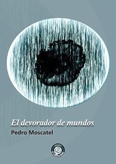 EL DEVORADOR DE MUNDOS (Pedro Moscatel - Ediciones El Transbordador)