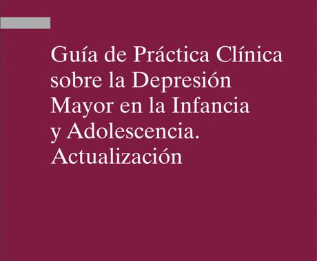Guía clínica sobre la depresión mayor en la infancia y adolescencia (PDF)